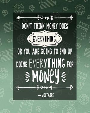Don't Think Money Does Everything by Quote Master