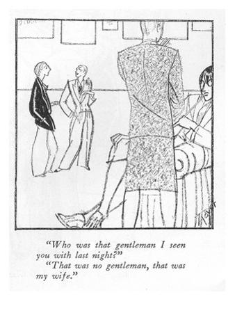 """Who was that gentleman I seen you with last night?""-""That was no gentlema…"" - New Yorker Cartoon"