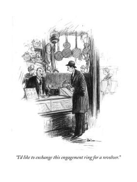 """I'd like to exchange this engagement ring for a revolver."" - New Yorker Cartoon by R. Van Buren"