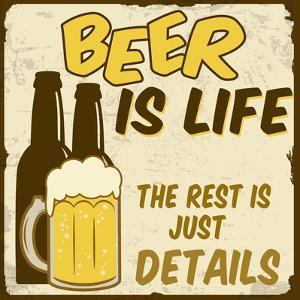 Beer Is Life, The Rest Is Just Details Poster by radubalint