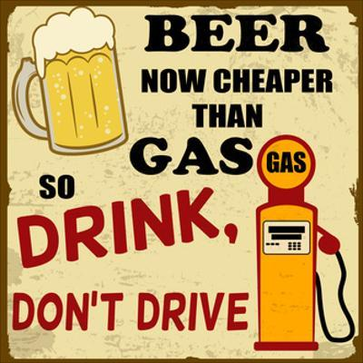 Beer Now Cheaper Than Gas, Drink Don'T Drive, Vintage Poster by radubalint