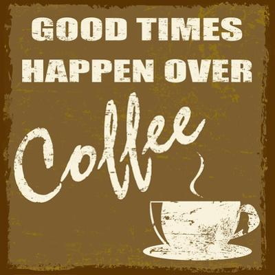 Good Times Happen Over Coffee by radubalint