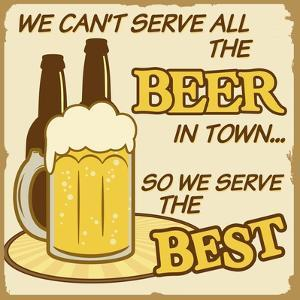 We Can'T Serve All The Beer Poster by radubalint