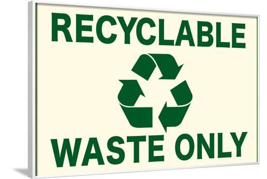 Recyclable Waste Only Sign Poster--Framed Poster