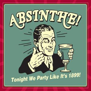 Absinthe! Tonight We Party Like it's 1899! by Retrospoofs