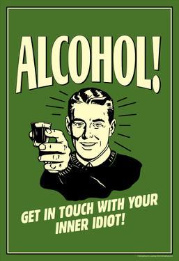 Alcohol Get In Touch With Inner Idiot Funny Retro Poster by Retrospoofs