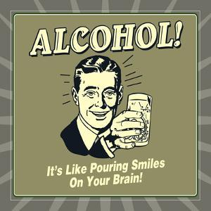 Alcohol! it's Like Pouring Smiles on Your Brain! by Retrospoofs