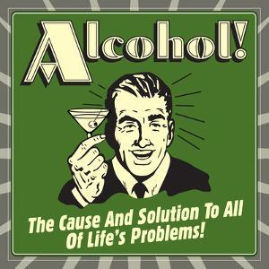 Alcohol! the Cause and Solution to All of Life's Problems! by Retrospoofs