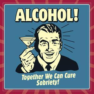 Alcohol! Together We Can Cure Sobriety! by Retrospoofs
