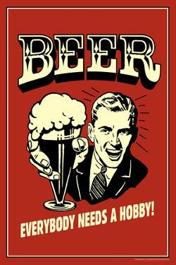 Beer Everybody Needs A Hobby Funny Retro Plastic Sign by Retrospoofs