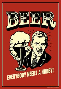 Beer Everybody Needs A Hobby Funny Retro Poster by Retrospoofs