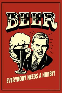Beer Everybody Needs A Hobby Poster by Retrospoofs
