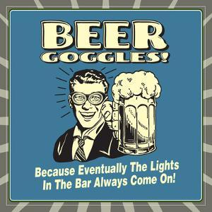 Beer Goggles! Because Eventually the Lights in the Bar Always Come On! by Retrospoofs