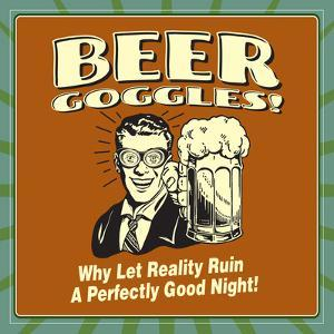Beer Goggles! Why Let Reality Ruin a Perfectly Good Night! by Retrospoofs