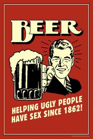 Beer, Helping Ugly People Have Sex Since 1862  - Funny Retro Poster by Retrospoofs