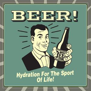 Beer! Hydration for the Sport of Life! by Retrospoofs
