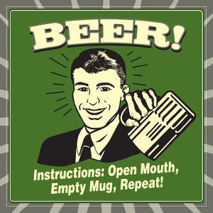 Beer! Instructions: Open Mouth, Empty Mug, Repeat! by Retrospoofs