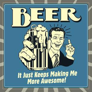 Beer it Just Keeps Making Me More Awesome! by Retrospoofs
