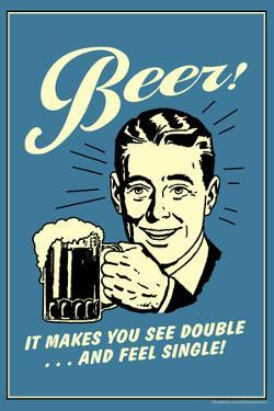 Beer Makes You See Double And Feel Single Funny Retro Poster by Retrospoofs