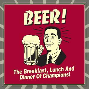 Beer! the Breakfast, Lunch and Dinner of Champions! by Retrospoofs