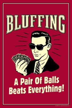 Bluffing: A Pair Of Balls Beats Everything  - Funny Retro Poster by Retrospoofs
