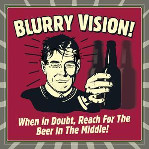 Blurry Vision! When in Doubt Reach for the Beer in the Middle! by Retrospoofs