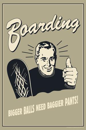 Boarding: Bigger Balls Need Baggier Pants  - Funny Retro Poster