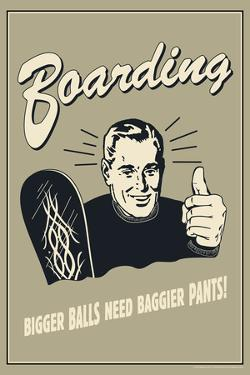 Boarding: Bigger Balls Need Baggier Pants  - Funny Retro Poster by Retrospoofs