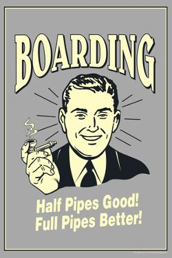 Boarding Half Pipes Good Full Pipes Better Funny Retro Plastic Sign by Retrospoofs