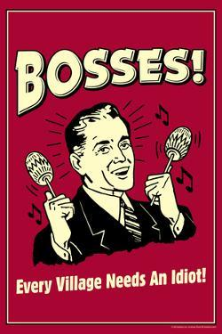 Bosses Every Village Needs An Idiot Funny Retro Poster by Retrospoofs