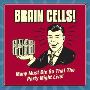 Brain Cells! Many Must Die So That the Party Might Live! by Retrospoofs