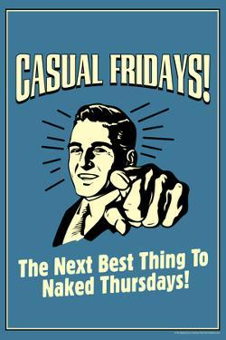 Casual Fridays Next Best Thing To Naked Thursdays Funny Retro Poster by Retrospoofs