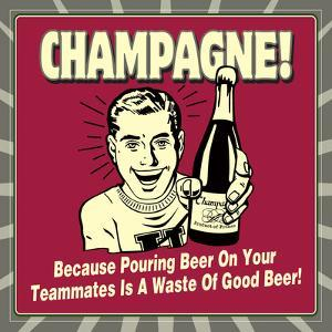 Champagne! Because Pouring Beer on Your Teammates Is a Waste of Good Beer! by Retrospoofs
