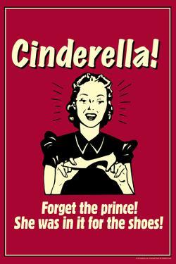 Cinderella Forget The Prince In It For The Shoes Funny Retro Poster by Retrospoofs