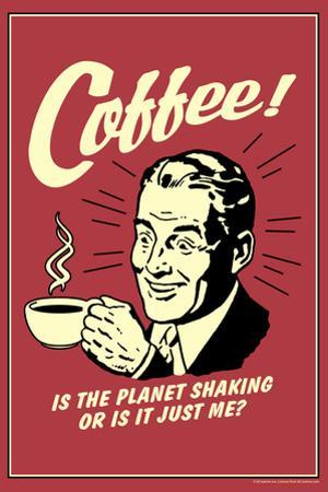 Coffee Is The Planet Shaking Or Just Me Funny Retro Poster by Retrospoofs