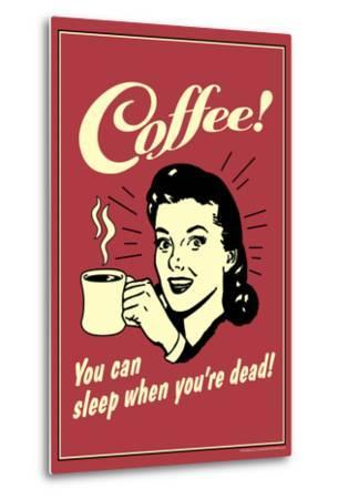 Coffee You Can Sleep When You Are Dead Funny Retro Poster by Retrospoofs
