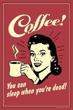 Coffee You Can Sleep When You Are Dead  - Funny Retro Poster by Retrospoofs