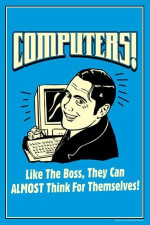 Computers Like Boss Almost Think For Themselves Funny Retro Poster by Retrospoofs