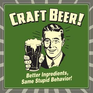 Craft Beer! Better Ingredients, Same Stupid Behavior! by Retrospoofs