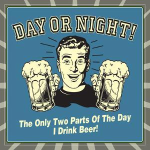 Day or Night! the Only Two Parts of the Day I Drink Beer! by Retrospoofs