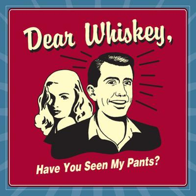 Dear Whiskey, Have You Seen My Pants? by Retrospoofs
