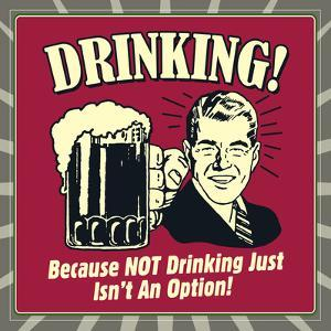 Drinking! Because Not Drinking Just Isn't an Option! by Retrospoofs