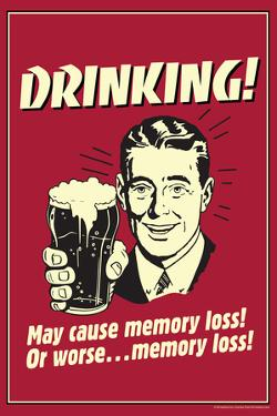 Drinking May Cause Memory Loss Or Worse Funny Retro Poster by Retrospoofs