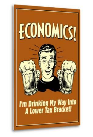 Economics Drinking My Way To Lower Tax Bracket Funny Retro Poster by Retrospoofs