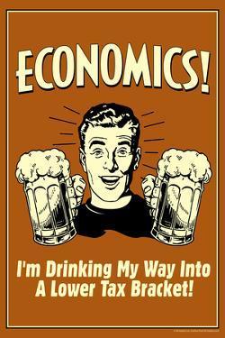 Economics Drinking My Way To Lower Tax Bracket Funny Retro Poster by Retrospoofs
