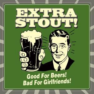 Extra Stout! Good for Beers! Bad for Girlfriends! by Retrospoofs