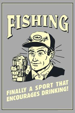 Fishing Finally Sport That Encourages Drinking Poster by Retrospoofs