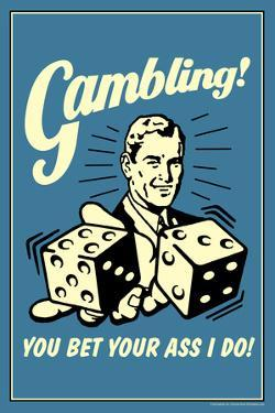 Gambling You Bet Your Ass I Do Funny Retro Poster by Retrospoofs