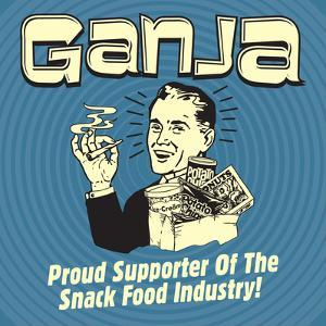 Ganja! Proud Supporters of the Snack Food Industry! by Retrospoofs