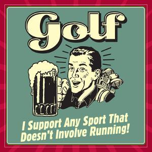 Golf! I Support Any Sport That Doesn't Involve Running! by Retrospoofs